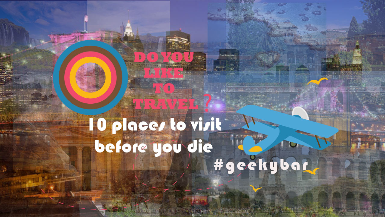 10 places to visit before you die