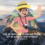 The 10 Most Dangerous Tourist Places In The World 80