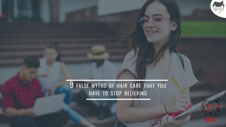 9 False Myths Of Hair Care That You Have To Stop Believing