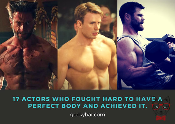 17 Actors Who Fought Hard To Have A Perfect Body And Achieved It.