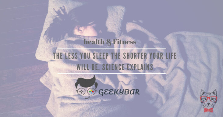 The Less You Sleep The Shorter Your Life Will Be. Science Explains