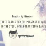 Three Causes For The Presence Of Blood In The Stool Other Than Colon Cancer